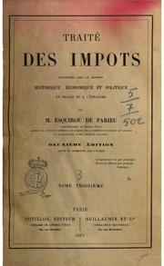 Traite des impots consideres sous le rapport historique, economique et politique en France et a l-etranger par M. Esquirou De Parieu