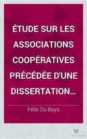 Étude sur les associations coopératives précédée d-une dissertation sur les corporations ouvrières en droit romain Félix du Boys
