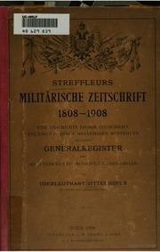Streffleurs militarischer Zeitschrift 1808-1908 : eine Geschichte dieser Zeitschrift anlasslich ihres 100jahrigen Bestehens mit einem Generalregister der Militarischen Zeitschrift 1808-1907 und des Organ 1870-1906