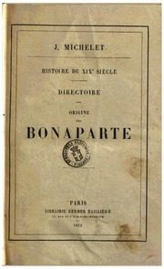 Histoire du 19. siècle J. Michelet Directoire Origine des Bonaparte. 1