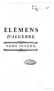 ÿlémens d-algebre par m. Léonard Euler, traduits de l-allemand, avec des notes et des additions. Tome premier second De l-analyse indéterminée