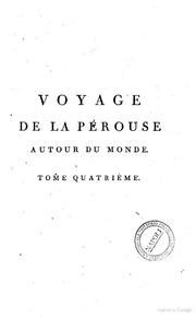 Voyage de la Perouse autour du monde, publie conformement au decret du 22 avril 1791, et redige par M.L.A. MiletMureau ..