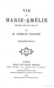 Vie de MarieAmélie reine des Francais par M. Auguste Trognon