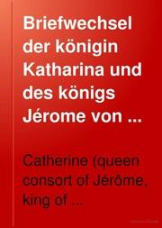 Briefwechsel der königin Katharina und des königs Jérome von Westphalen sowie des kaisers Napoleon I