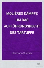 Molières Kämpfe um das Aufführungsrecht des Tartuffe