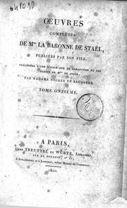 Oeuvres complètes de Mme la baronne de Staël, publiées par son fils; précédées d-une notice sur le caractère et les écrits de M.me de Staël, par madame Necker de Saussure. Tome premier dixseptieme