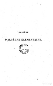 Système d-algèbre élémentaire à l-usage des candidats à l-école polytechnique, etc. par P. J. E. Finck