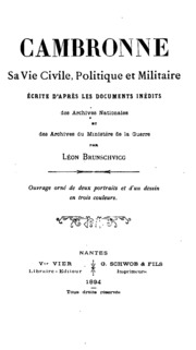 Cambronne : sa vie civile, politique et militaire, écrite d-après les documents inédits des Archives nationales et des archives du Ministère de la guerre
