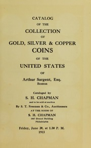 CATALOG OF THE COLLECTION OF GOLD, SILVER & COPPER COINS OF THE UNITED STATES OF ARTHUR SARGENT, ESQ., BOSTON.