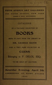 Catalogue ... being in part from the library of Mr. George Davis, also a very rare collection of coins belonging to F. Delos, esq. [04/05/1902]