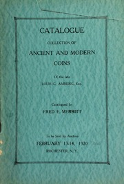 Catalogue : collection of ancient and modern coins of the late Louis G. Amberg, Esq. ... early coins of America ... the New Yorke token, almost unique ... another property of very fine cents ... silver dollar 1858 ... [02/13-14/1920]