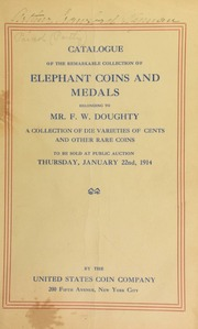 Catalogue : the collection of elephant, coins, medals, and tokens belonging to Mr. F. W. Doughty. [01/22/1914]