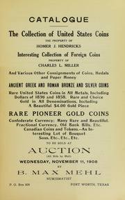 Catalogue: The Collection of United States Coins, The Property of Homer J. Hendricks. Interesting Collection of Foreign Coins, Property of Charles L. Miller, and Various Other Consignments of Coins, Medals and Paper Money