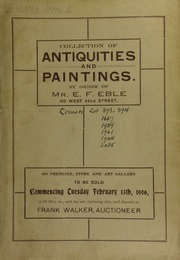 Catalogue containing a rare aggregation of antiquities, being the entire stock and private collection of Mr. E. F. Eble, New York City ... [02/13/1906]