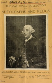 Catalogue no. 762 : a rare and unique collection of autographs and historical papers relating to the colonial times, the Revolution, and the War of the Rebellion, and an immense collection of theatrical autographs, playbills, programmes, portraits ... appertaining to the stage, gathered by G. Norton Galloway, historian of the Sixth Army Corps ... [06/03/1896]