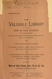 Catalogue no. 803 : the valuable library of the late Hon. M. Hall Stanton, of Philadelphia, embracing many important works in miscellaneous literature, mostly in fine bindings ... and a collection of United States copper cents ... [01/17-18/1898]