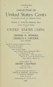 CATALOGUE OF THE COLLECTION OF UNITED STATES CENTS IN SUPERB STATE OF PRESERVATION OF FRANK D. TAYLOR, PITTSFIELD, MASS. ALSO COLLECTIONS OF UNITED STATES COINS OF THE LATE THOMAS H. WINDLE, CHARLES S. LINCOLN, AND OTHERS. 1794 CENT, OBVERSE UNKNOWN TO HAYS. 1794 CENT, HAYS NO. 8. 1838 SILVER DOLLAR. 1826 QUARTER EAGLE. 1842 QUARTER EAGLE, PHILADELPHIA MINT. J.J. CONWAY & CO. $5. 1859 HALF DIME. ONLY FOUR STRUCK. RARE U.S. COINS AND PATTERN PIECES. PAPER MONEY, BOOKS, ETC.