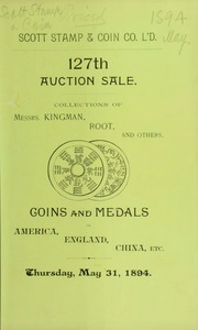 Catalogue of ancient and modern Chinese coins belonging to Mr. Henry Kingman ... also the collection of .... Mr. G. Wells Root ... [05/31/1894]