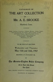 Catalogue of the art collection of Mr. A.E. Brooke, Hartford, Conn. ... arms, antique furniture, colonial mirrors, Indian goods ... Washington medallions, etc., etc., ... [05/15-16/1907]