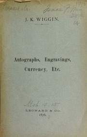 Catalogue of autographs, engravings, continental and state currency, etc., etc., [belonging to the estate of the late John K. Wiggin,] to be sold by auction ... [03/14-15/1876]