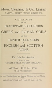 Catalogue of the Braithwaite collection of Greek and Roman coins, formerly belonging to the late William C. Braithwaite, Esq., of Banbury; and the D.M. Hunter collection of English and Scottish coins and tokens ... [06/02/1930]
