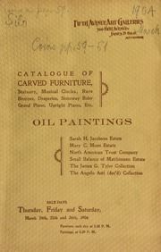 Catalogue of carved furniture ... oil paintings ... Sarah H. Jacobson estate, Mary C. Moen estate, North American Trust Company, small balance of Matthiessen estate, the James G. Tyler collection, the Angelo Asti (dec'd) collection ... [03/24-26/1904]