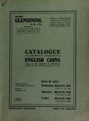 Catalogue of a choice collection of silver and copper English coins of the monarchs, from Edward IV to George V, formed by Mr. Grant R. Francis, Lion House, Teddington, a member of the British Numismatic Society ... [03/24/1920]