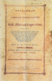 Catalogue of a choice and valuable collection of gold, silver and copper coins ... which are now offered for sale by Alfred S. Robinson, publisher, banker, numismatist, and antiquary, Hartford, Conn. ... [06/25/1861]