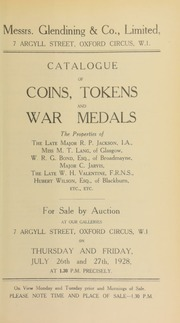 Catalogue of coins, tokens, and war medals, the properties of the late Major R.P. Jackson, I.A.; Miss M.T. Lang, of Glasgow; W.R.G. Bond, Esq., of Broadmayne, Major C. Jarvis; the late W.H. Valentine, F.R.N.S.; Hubert Wilson, of Blackburn, etc. etc. ... [07/26/1928]