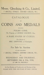 Catalogue of coins and medals, including Polish coins, the property of George MacMahon, Esq.; a rare stater of Cyzicus; [and] the collection of Mrs. Griffiths, of Kensington; ... [etc.] [09/24/1930]