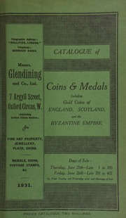 Catalogue of coins and medals, including gold coins of England, Scotland, and the Byzantine Empire, the latter the property of a continental collector; also silver coins, Greek and Roman coins, and war medals and decorations, [etc.] ... [06/25/1931]