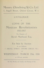 Catalogue of coins of the Mexican revolutionists, 1913-1917, the property of David Muirhead, Esq. ... [03/25/1936]