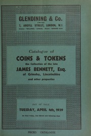 Catalogue of coins & tokens, the collection of the late James Bennett, Esq., of Grimsby, Lincolnshire, [containing] staters of Dubnovellaunus and Cunobelinus; a Henry IV Calais noble; a William IV pattern crown, 1831, by W. Wyon, [etc.]; and other properties ... [04/04/1939]