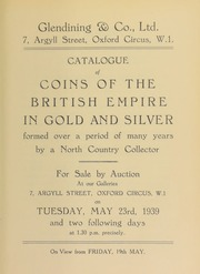 Catalogue of coins of the British Empire, in gold and silver, formed over a period of many years, by a North Country collector ... [05/23/1939]