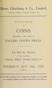 Catalogue of coins, including a fine series of English crown pieces, the property of a collector, and all in the finest condition; as well as a property of coins sold by the order of the executors of Sir John Denison-Pender, G.B.E., K.C.M.G. ... [05/16/1929]