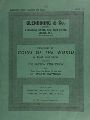 Catalogue of coins of the world, in gold and silver including the Jacson collection, commenced by Roger Jacson in 1840 and added to by Lt.-Col. J.H.F. Jacson, of Kingsbridge, Devon, (d. 1914)  ... [05/16-17/1962]
