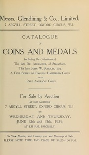 Catalogue of coins and medals, including the collections of the late Dr. Alexander, of Streatham; the late John W. Scholes, Esq., of Manchester; a fine series of English hammered coins, and rare American coins ... [06/12/1929]