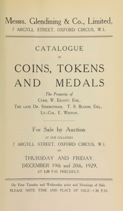 Catalogue of coins, tokens, and medals, the property of Cyril W. Escott, Esq., Withington; the late Dr. Sidebotham, of Bowden; T.S. Bloom, Esq.; 17th, 18th, and 19th century tokens of the late Arthur B. Biddell, of Playford; and medals and decorations of Lt.-Col. E. Weston, [etc.] ... [12/19/1929]