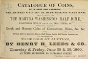 Catalogue of coins, both rare and valuable, selected out of 35 different nations ... the Martha Washington half dime, Washington cent of 1791 & 1792, trial pieces, &c, Greek and Roman coins of Constantine, Nero, &c. &c., ... [06/28-29/1860]