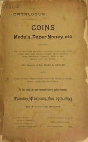 Catalogue of coins medals, paper money, etc., including most of the silver and other subsidiary coins of the United States Mint, ... the property of Mrs. Mary A. Devlin, also a line of over three hundred Washington medals ... [11/27/1893]