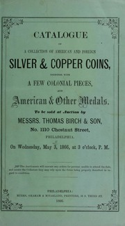 CATALOGUE OF A COLLECTION OF AMERICAN AND FOREIGN SILVER & COPPER COINS, TOGETHER WITH A FEW COLONIAL PIECES, AND AMERICAN & OTHER MEDALS.
