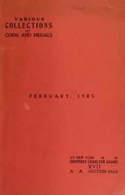 Catalogue of the collection of coins, medals and tokens : the property of Mr. George H. Wilks, Sr., of Clyde, Kansas and others ... [02/28/1905]
