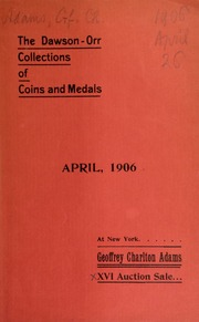 Catalogue of the collections of coins, medals, tokens and books : the properties of Henry T. Dawson, Magnus Orr and others ... [04/26/1906]