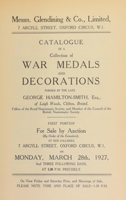 Catalogue of a collection of war medals and decorations formed by the late George Hamilton-Smith, Esq., of Leigh Woods, Clifton, Bristol, first portion ... [03/28/1927]