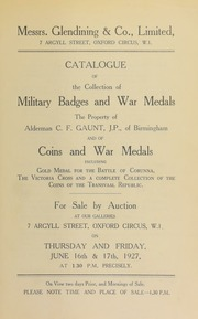 Catalogue of the collection of military badges and war medals, the property of Alderman C.F. Gaunt, J.P., Birmingham; and of coins and war medals, including ... a complete collection of the coins of the Transvaal Republic ... [06/16/1927]