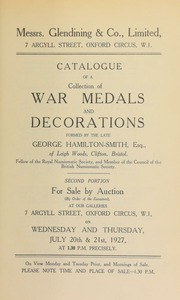 Catalogue of a collection of war medals and decorations formed by the late George Hamilton-Smith, Esq., of Leigh Woods, Clifton, Bristol, second portion ... [07/20/1927]