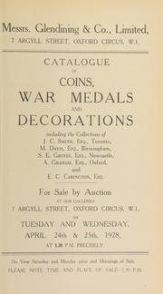 Catalogue of coins, war medals and decorations, including the collections of J.C. Smith, Esq., Toronto; M. Davis, Esq., Birmingham; S.E. Groves, Esq., Newcastle; A. Graham, Esq., Oxford; and E.C. Carington, Esq. ... [04/24/1928]