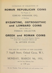 Catalogue of collections of Roman Republican coins, the property of Edmund Nordheim, Esq. of Hamburg; Byzantine, Ostrogothic, and Lombard coins, sold by order of a foreign collector; Greek and Roman coins, ... [03/09/1931]