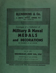 Catalogue of a collection of military and naval medals and decorations, the property of an officer, [including] early English medals commemorating events of general, naval or military interest; medals presented to Indian chiefs of North America;  ... [06/18/1947]