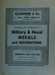 Catalogue of a collection of military and naval medals and decorations, including a Field Officer's gold medal for Martinique .... to Major Richard P. Payne, 46th Regt.; [and] a group of five decorations to Gen. Alexander Maxwell, C.B.; ... [07/17/1947]